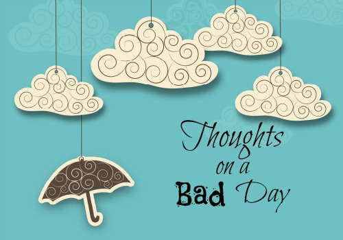 Thoughts on a Bad Day