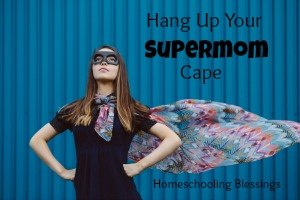Hang Up Your Supermom Cape