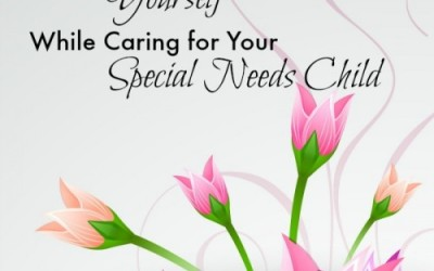 Caring for Yourself While Caring for a Special Needs Child