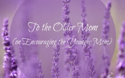 To the Older Mom (on Encouraging the Younger Mom)