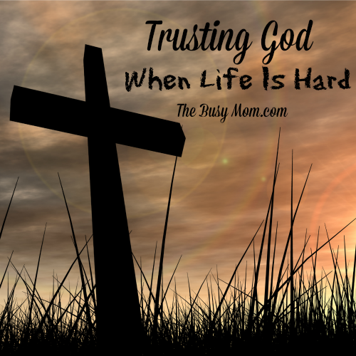 Trusting God When Life Is Hard