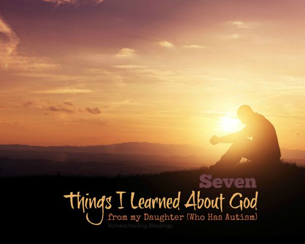 HB 7 Things I Learned About God from My Daughter Who Has Autism